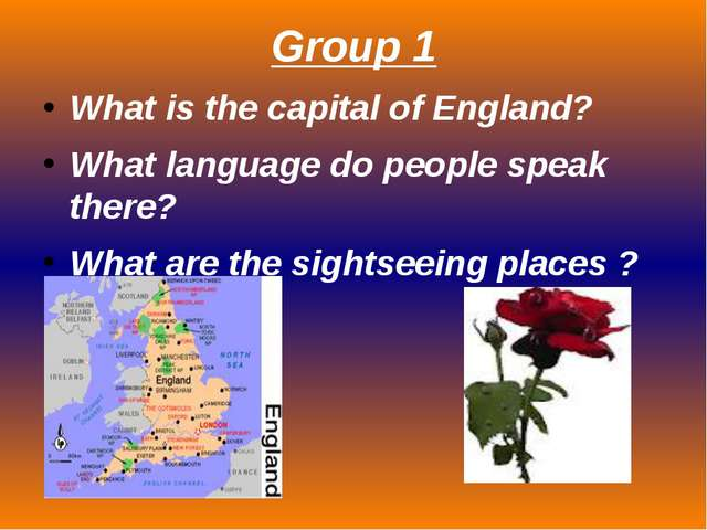 Group 1 What is the capital of England? What language do people speak there?...