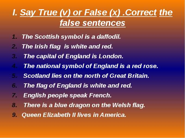 I. Say True (v) or False (x) .Correct the false sentences The Scottish symbol...