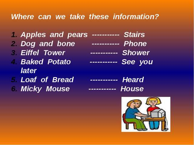 Where can we take these information? Apples and pears ----------- Stairs Dog...