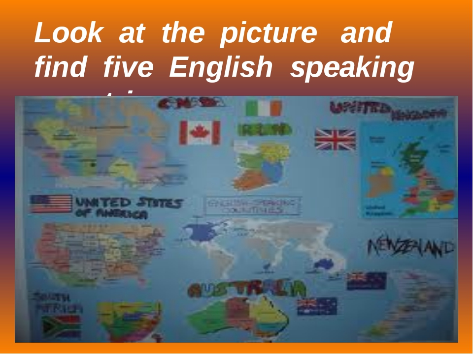 Look at the picture and find five English speaking countries.