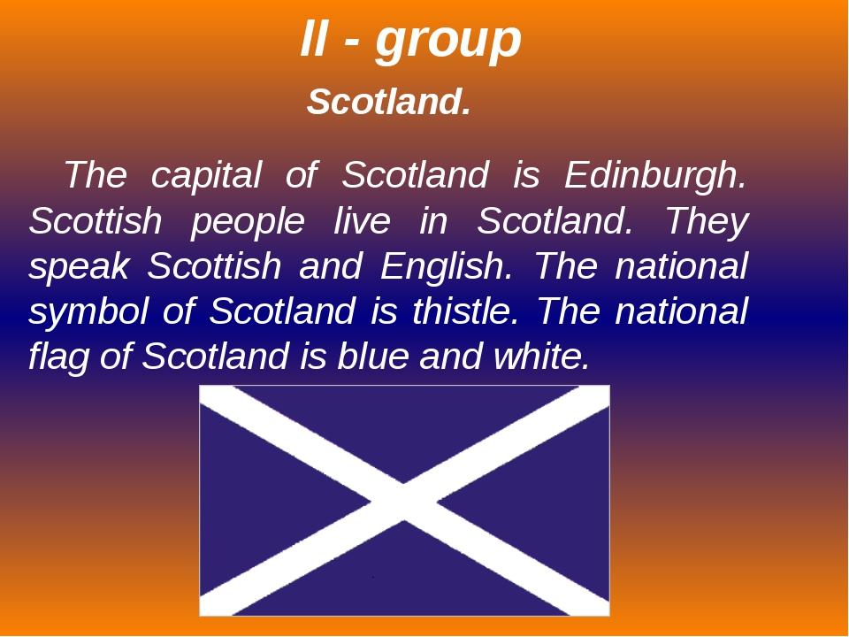 Scotland. The capital of Scotland is Edinburgh. Scottish people live in Scotl...