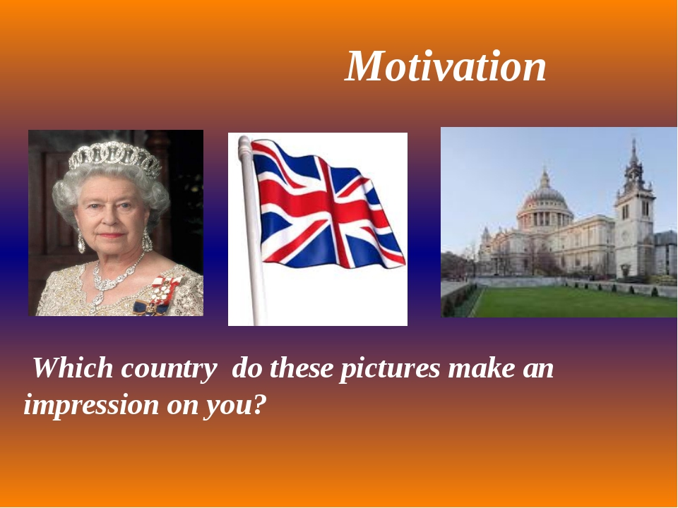 Motivation Which country do these pictures make an impression on you?