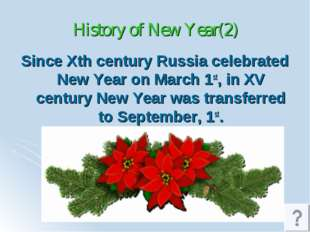 History of New Year(2) Since Xth century Russia celebrated New Year on March
