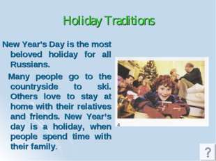 Holiday Traditions New Year's Day is the most beloved holiday for all Russian