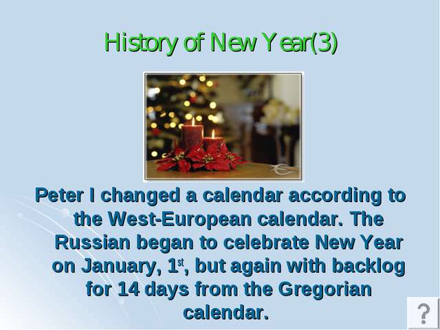 History of New Year(3) Peter I changed a calendar according to the West-Europ...