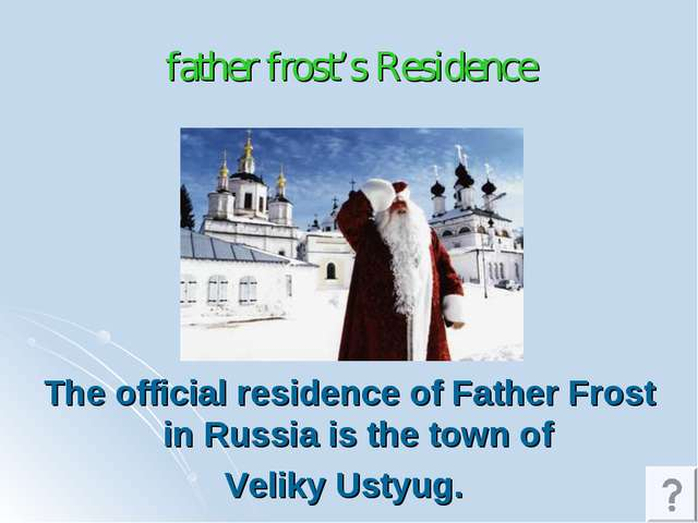 father frost's Residence The official residence of Father Frost in Russia is...
