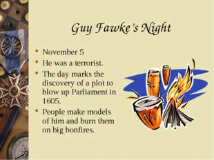 Guy Fawke's Night November 5 He was a terrorist. The day marks the discovery