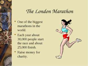 The London Marathon One of the biggest marathons in the world. Each year abou