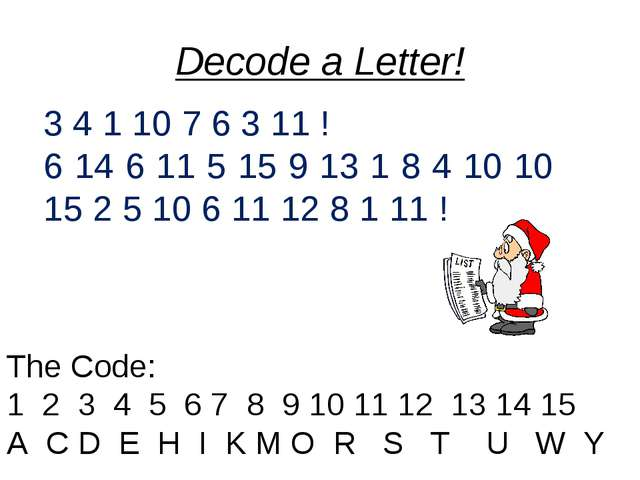 Decode a Letter! 3 4 1 10 7 6 3 11 ! 6 14 6 11 5 15 9 13 1 8 4 10 10 15 2 5 1...
