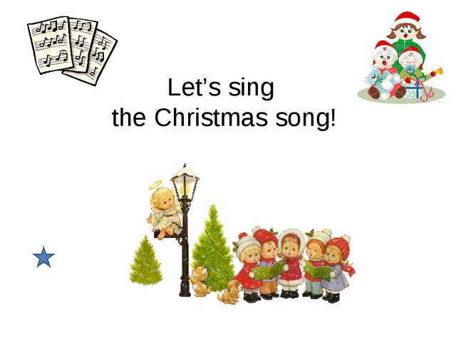 Let's sing the Christmas song!
