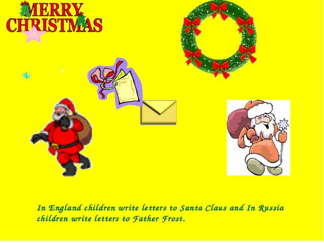 In England children write letters to Santa Claus and In Russia children writ...