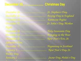 December 25.......................... Christmas Day December 26.............