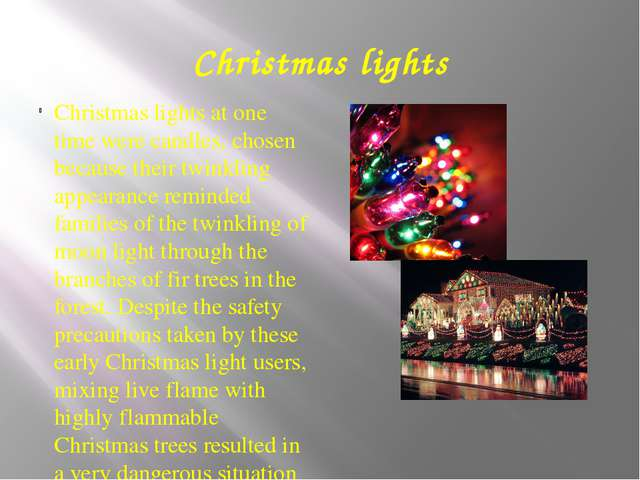 Christmas lights Christmas lights at one time were candles, chosen because th...