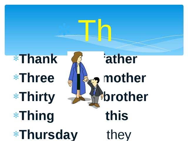 Th Thank father Three mother Thirty brother Thing this Thursday they