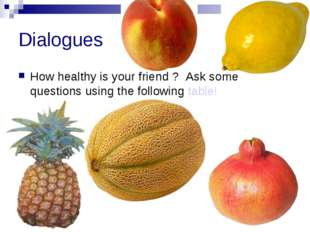 Dialogues How healthy is your friend ? Ask some questions using the following