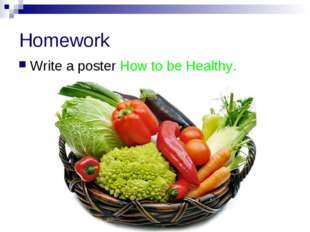 Homework Write a poster How to be Healthy.