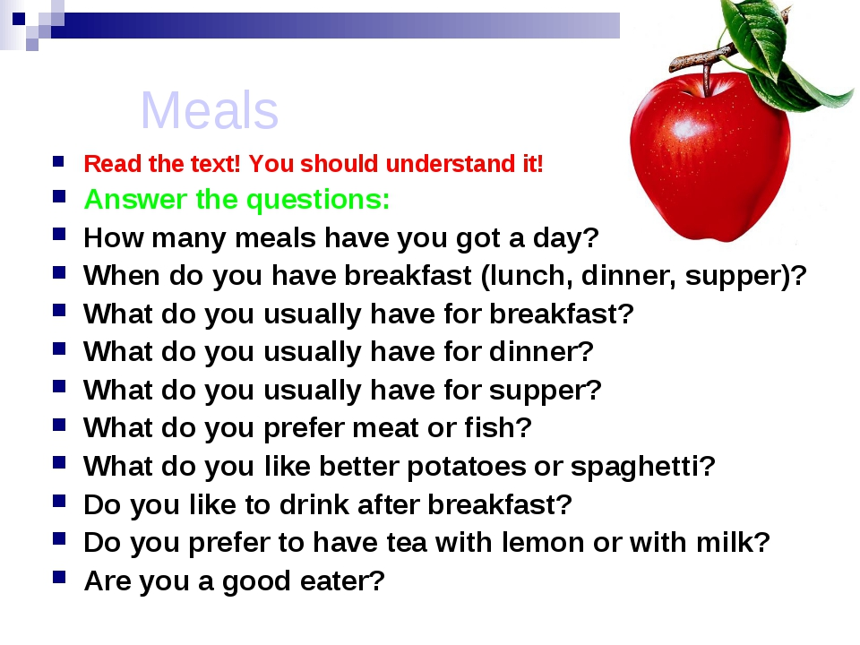 Meals Read the text! You should understand it! Answer the questions: How man...