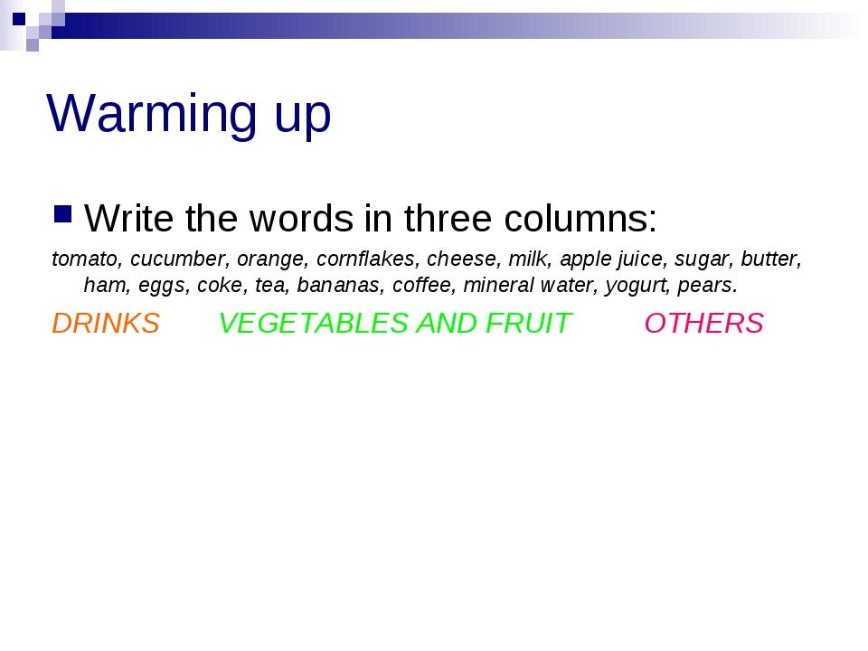 Warming up Write the words in three columns: tomato, cucumber, orange, cornfl...