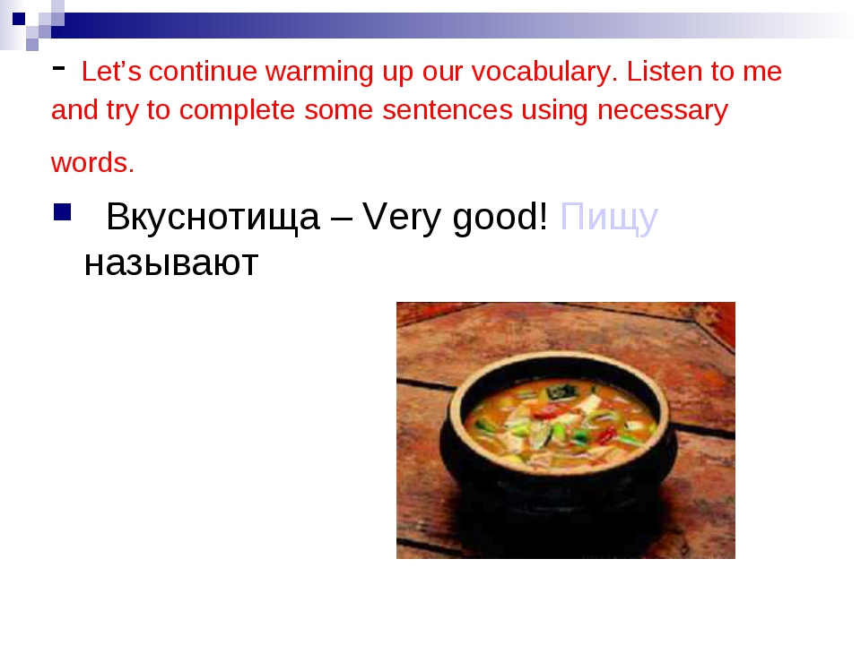 - Let's continue warming up our vocabulary. Listen to me and try to complete...