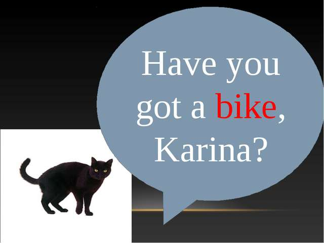 Have you got a bike, Karina?