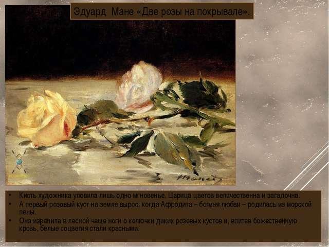 Эдуард Мане «Две розы на покрывале». Кисть художника уловила лишь одно мгнове...