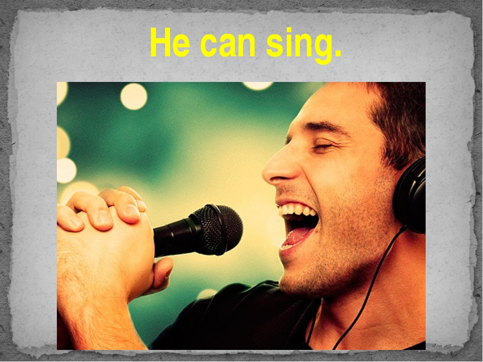 He can sing.