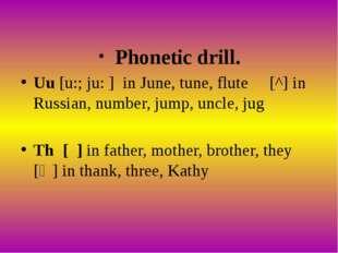 Phonetic drill. Uu [u:; ju: ] in June, tune, flute [^] in Russian, number, j