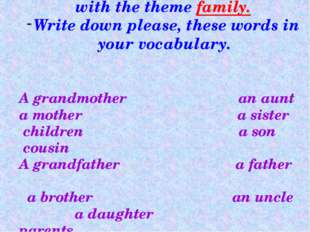 III. New words. - Today we have new words linking with the theme family. Writ