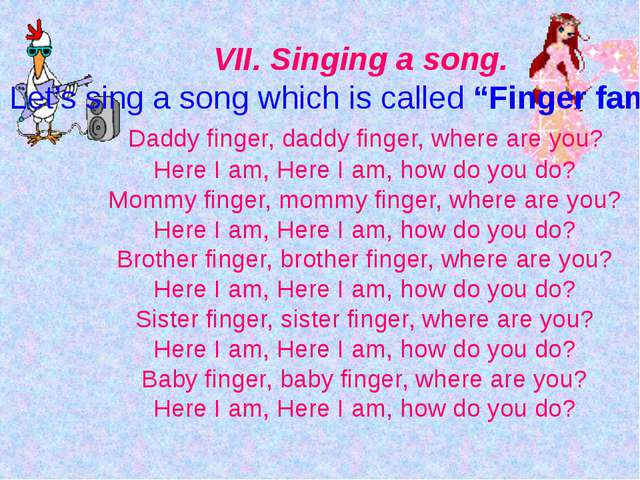 """VII. Singing a song. Let's sing a song which is called """"Finger family"""". Daddy..."""