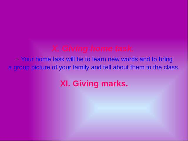 X. Giving home task. - Your home task will be to learn new words and to bring...