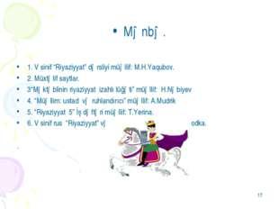 """* Mənbə. 1. V sinif """"Riyaziyyat"""" dərsliyi müəllif: M.H.Yaqubov. 2. Müxtəlif s"""