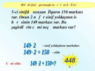 Ədədi ifadə qurmaqla məsələni həll et: 5-ci sinifdə oxuyan İlqarın 150 markas