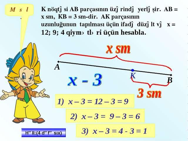 K nöqtəsi AB parçasının üzərində yerləşir. АВ = х sm, КВ = 3 sm-dir. АК parça...