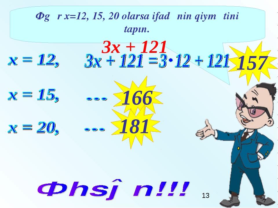 Əgər x=12, 15, 20 olarsa ifadənin qiymətini tapın. 3х + 121 157 166 181