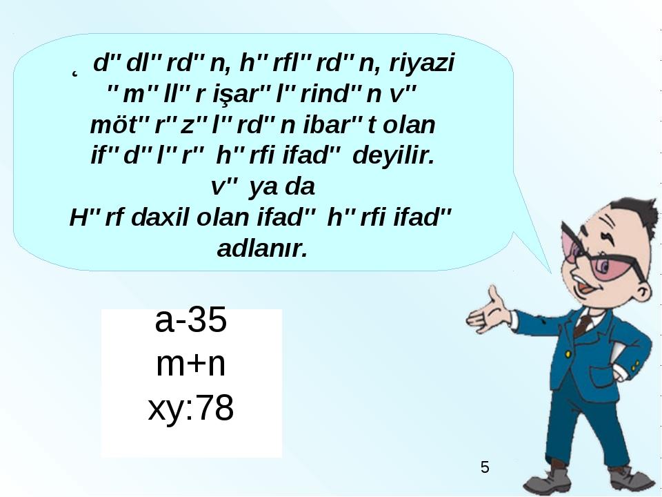 Ədədlərdən, hərflərdən, riyazi əməllər işarələrindən və mötərəzələrdən ibarət...