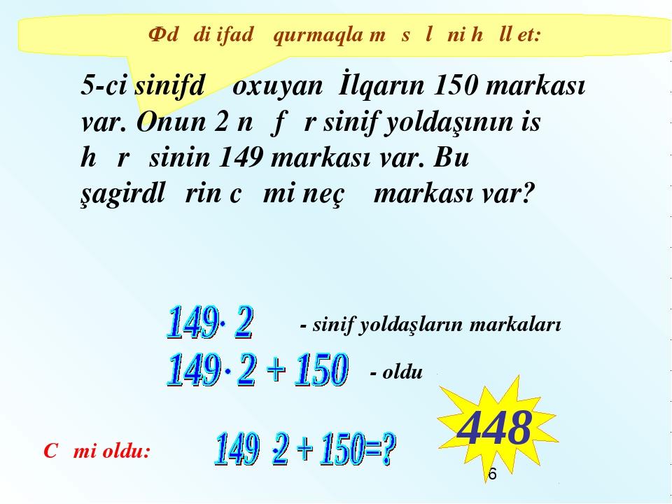 Ədədi ifadə qurmaqla məsələni həll et: 5-ci sinifdə oxuyan İlqarın 150 markas...