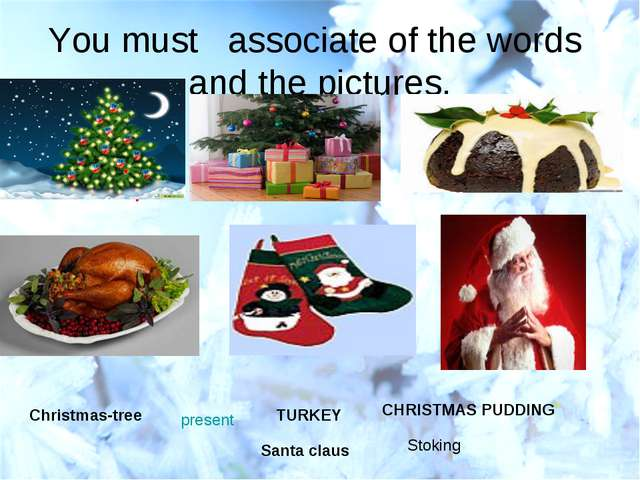 You must associate of the words and the pictures. Christmas-tree present TURK...