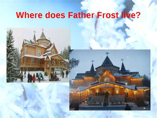 Where does Father Frost live?