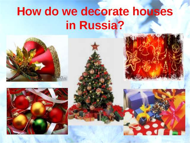 How do we decorate houses in Russia?