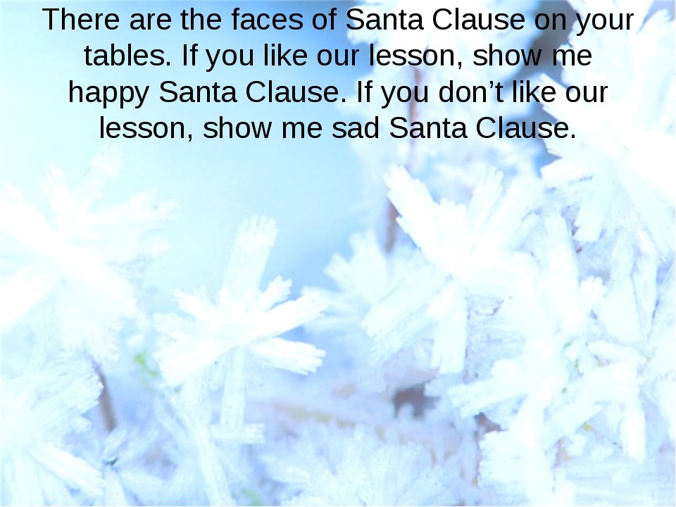 There are the faces of Santa Clause on your tables. If you like our lesson, s...