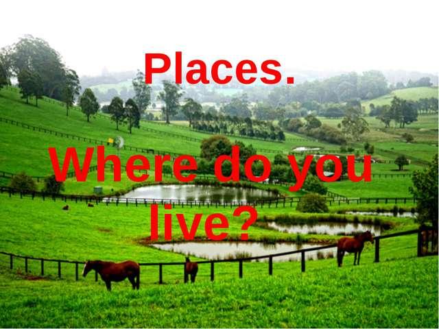 Where do you live? Places.