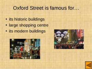 Oxford Street is famous for… its historic buildings large shopping centre its