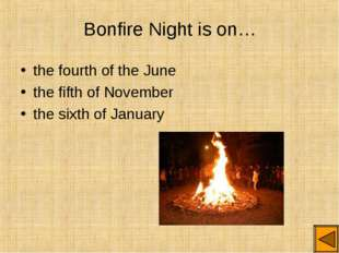 Bonfire Night is on… the fourth of the June the fifth of November the sixth o