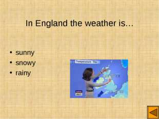 In England the weather is… sunny snowy rainy