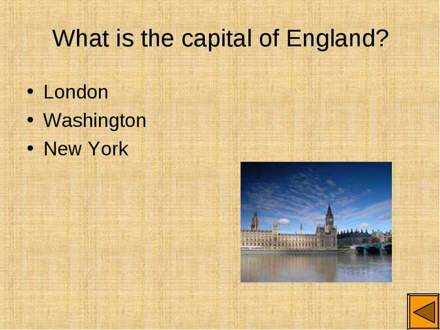 What is the capital of England? London Washington New York