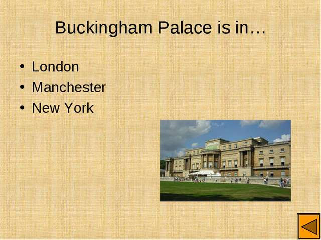 Buckingham Palace is in… London Manchester New York