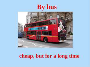 By bus cheap, but for a long time