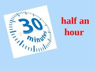 half an hour