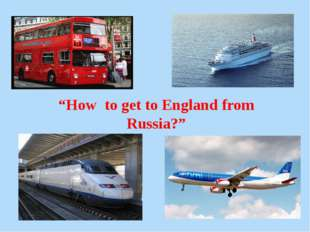 """How to get to England from Russia?"""