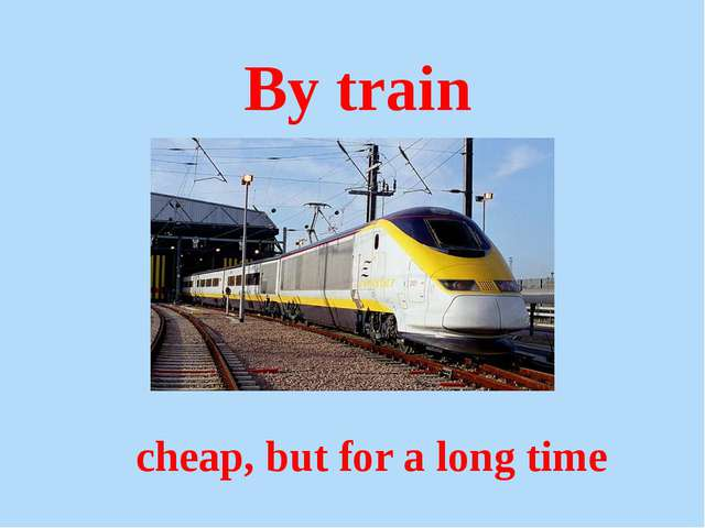 By train cheap, but for a long time